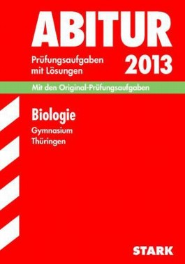 Abitur-Prüfungsaufgaben Gymnasium Thüringen. Aufgabensammlung mit Lösungen / Biologie 2012