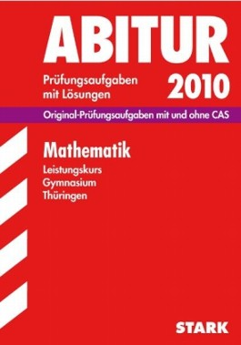 Abitur-Prüfungsaufgaben Gymnasium Thüringen. Aufgabensammlung mit Lösungen / Mathematik Leistungskurs 2010 mit CD-ROM