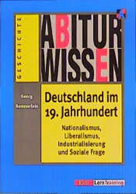 Abiturwissen, Deutschland im 19. Jahrhundert. Nationalismus, Liberalismus und Soziale Frage