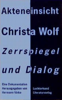 Akteneinsicht Christa Wolf. Zerrspiegel und Dialog. Eine Dokumentation