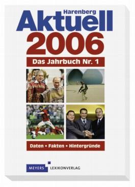 Aktuell 2006. Das Jahrbuch Nr. 1. Daten. Fakten. Hintergründe