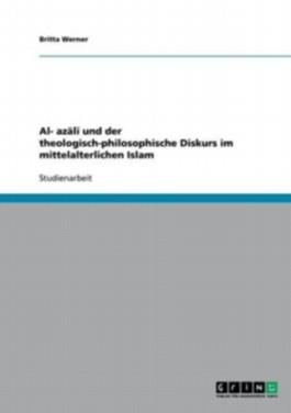 Al-Gazali und der theologisch-philosophische Diskurs im mittelalterlichen Islam