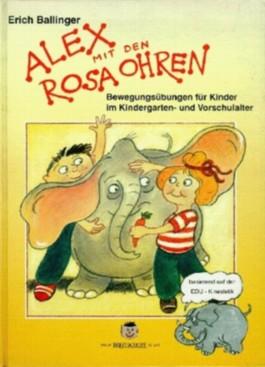 Alex mit den rosa Ohren: Bewegungsübungen für Kinder im Kindergarten- und Vorschulalter