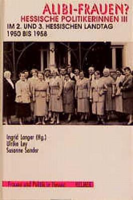 Alibi-Frauen? Hessische Politikerinnen / Im 2. und 3. Hessischen Landtag 1950-1958