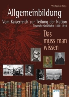 Allgemeinbildung - Vom Kaiserreich zur Teilung der Nation. Deutsche Geschichte 1890-1949