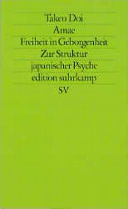 Amae - Freiheit in Geborgenheit. Zur Struktur japanischer Psyche.