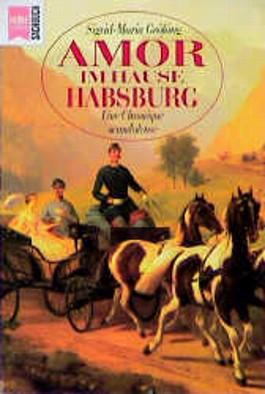Amor im Hause Habsburg. Eine Chronique scandaleuse.