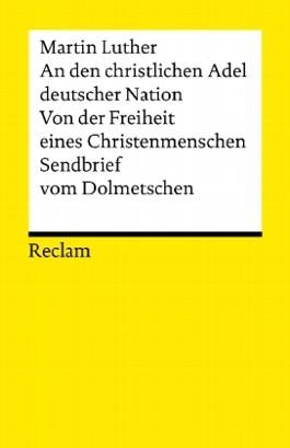 An den christlichen Adel deutscher Nation und andere Schriften