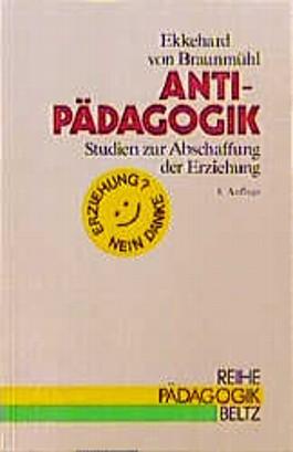 Antipädagogik. Studien zur Abschaffung der Erziehung