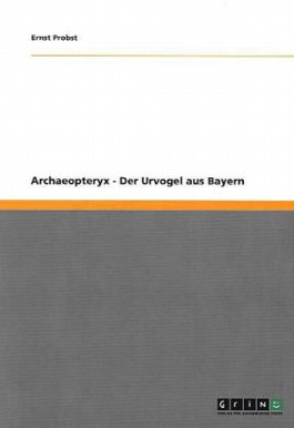 Archaeopteryx - Der Urvogel aus Bayern