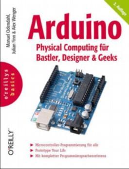 Arduino - Physical Computing für Bastler, Designer und Geeks