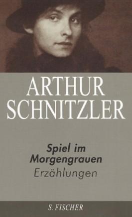 Arthur Schnitzler. Ausgewählte Werke in acht Bänden / Spiel im Morgengrauen