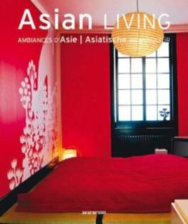 Asian Living, Ambiances D'Asie, Asiatische Wohnkultur