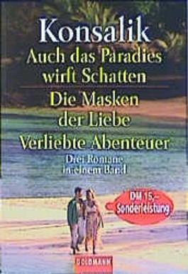Auch das Paradies wirft Schatten / Die Maske der Liebe / Verliebte Abenteuer. Drei Romane in einem Band.