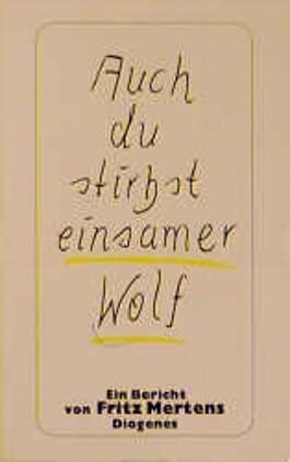 Auch du stirbst, einsamer Wolf