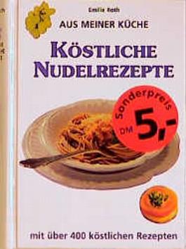 Aus meiner Küche - Köstliche Nudelrezepte