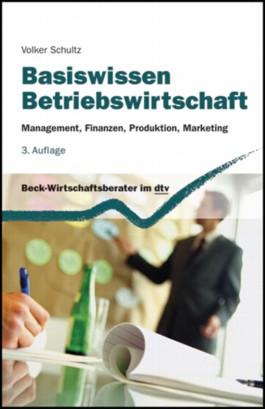 Basiswissen Betriebswirtschaft: Management, Finanzen, Produktion, Marketing