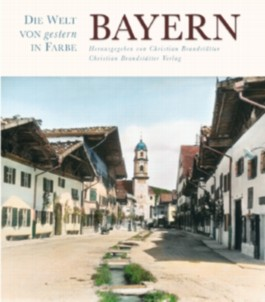 Bayern - Die Welt von gestern in Farbe