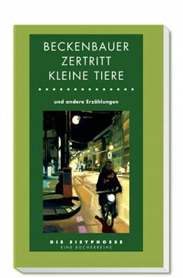 Beckenbauer zertritt kleine Tiere und andere Erzählungen