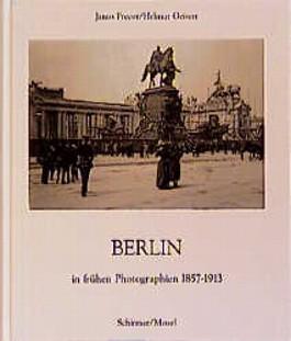 Berlin in frühen Photographien 1857 - 1913