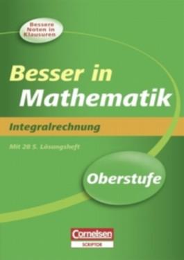 Besser in Mathe. Sekundarstufe II / Oberstufe - Integralrechnung