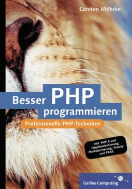 Besser PHP programmieren. Mit CD-ROM. Professionelle Programmiertechniken für PHP 5.