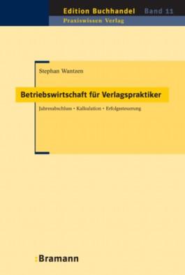 Betriebswirtschaft für Verlagspraktiker. Jahresabschluss - Kalkulation - Erfolgssteuerung