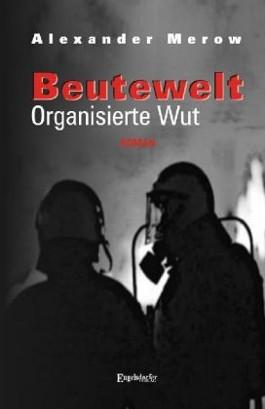 Beutewelt - Organisierte Wut