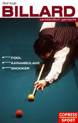 Billard verständlich gemacht. Pool, Karambolage, Snooker (Copress Sport)
