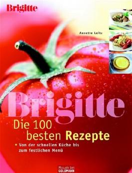 BRIGITTE - Die 100 besten Rezepte