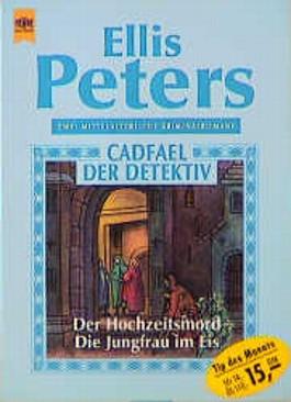 Cadfael, der Detektiv. Der Hochzeitsmord / Die Jungfrau im Eis. Zwei mittelalterliche Kriminalromane.