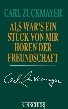 Carl Zuckmayer. Gesammelte Werke in Einzelbänden / Als wär's ein Stück von mir