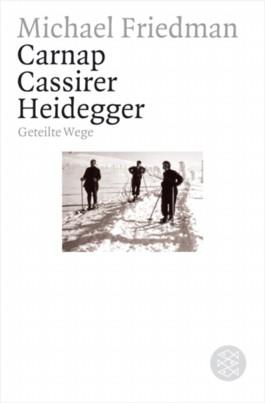 Carnap. Cassirer. Heidegger