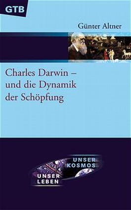 Charles Darwin - und die Dynamik der Schöpfung