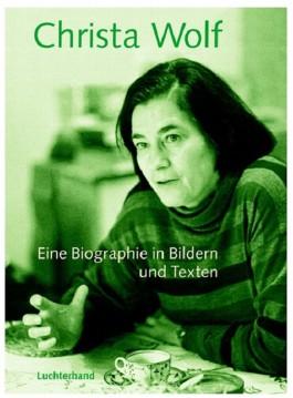 Christa Wolf. Eine Biographie in Bildern und Texten
