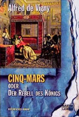 Cinq-Mars oder Der Rebell des Königs
