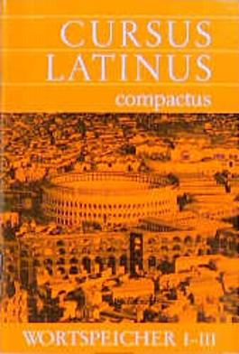 Cursus Latinus compactus. Wortspeicher I - III. Fuer Latein als zweite Fremdsprache. (Lernmaterialien)