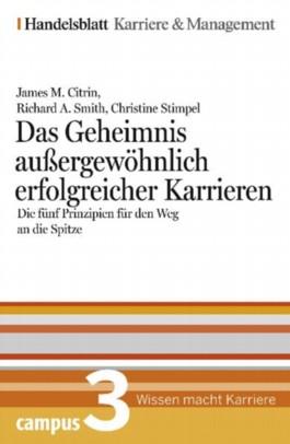 Das Geheimnis außergewöhnlich erfolgreicher Karrieren. Handelsblatt Karriere und Managament Bd.3