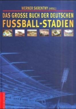 Das grosse Buch der deutschen Fussballstadien