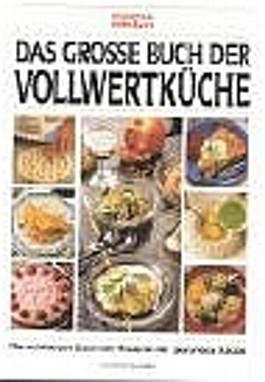 Das große Buch der Vollwertküche