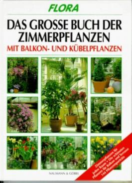 Das große Buch der Zimmerpflanzen, Balkonpflanzen und Kübelpflanzen