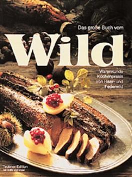 Das große Buch vom Wild. Warenkunde, Küchenpraxis von Haar- und Federwild