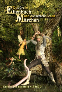 Das große Elfenbuch und die verschollenen Märchen - Band III