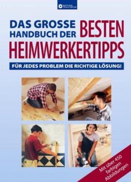 Das große Handbuch der besten Heimwerkertipps