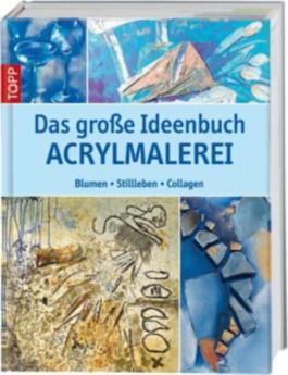 Das große Ideenbuch Acrylmalerei