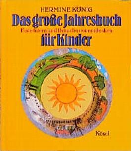 Das große Jahresbuch für Kinder. Feste feiern und Bräuche neu entdecken