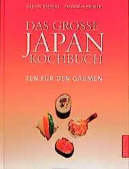 Das Große Japan- Kochbuch. Zen für den Gaumen