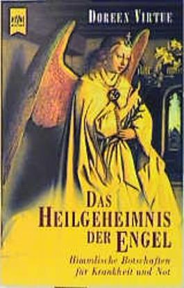 Das Heilgeheimnis der Engel. Himmlische Botschaften für Krankheit und Not.