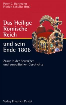Das Heilige Römische Reich und sein Ende 1806