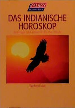 Das Indianische Horoskop. Astrologie und Weisheit der Vier Winde.